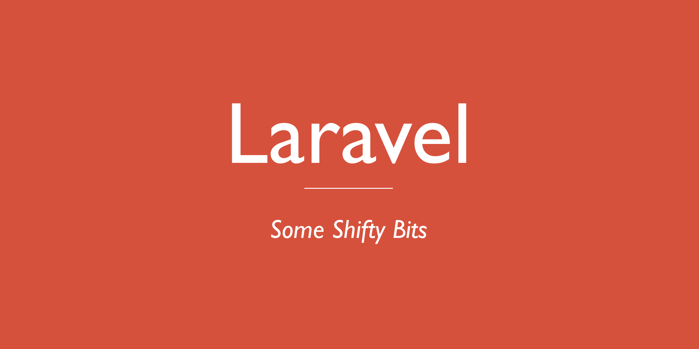 Laravel - Some Shifty Bits